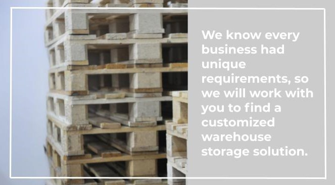 We know every business had unique requirements, so we will work with you to find a customized warehouse storage solution.