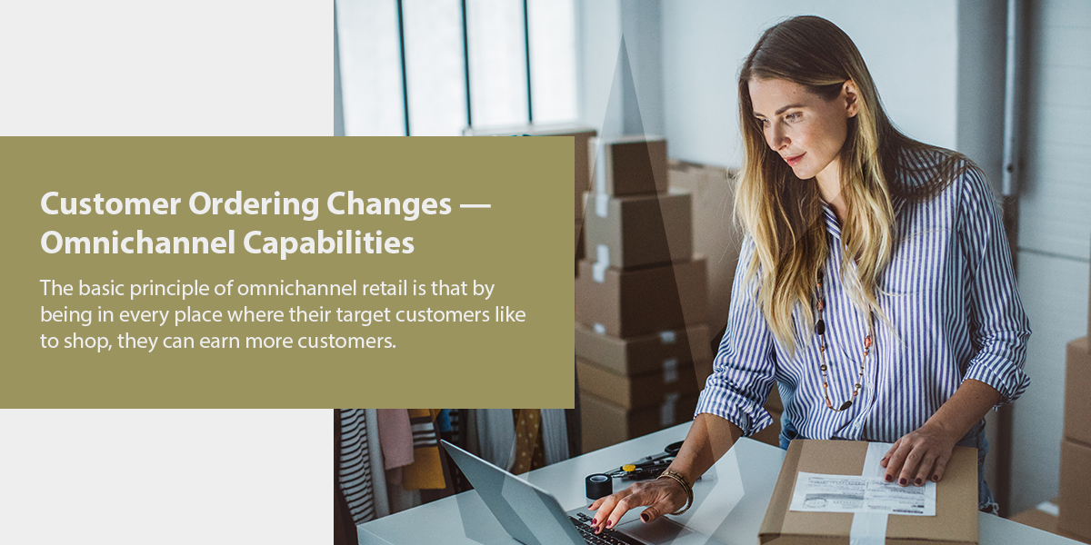 customer ordering changes and omnichannel capabilities